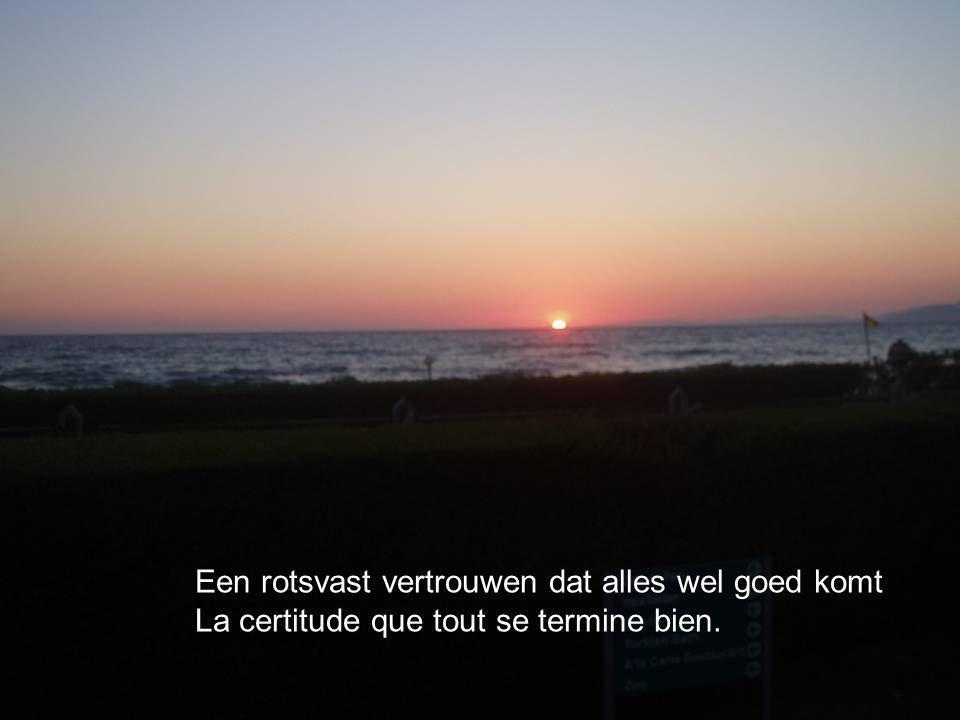 Een rotsvast vertrouwen dat alles wel goed komt La certitude que tout se termine bien.
