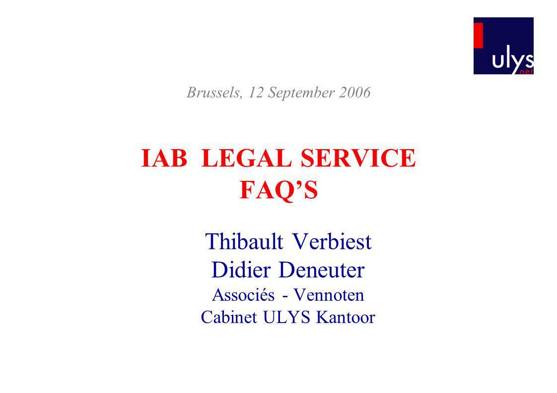 IAB LEGAL SERVICE FAQS Thibault Verbiest Didier Deneuter Associés - Vennoten Cabinet ULYS Kantoor Brussels, 12 September 2006