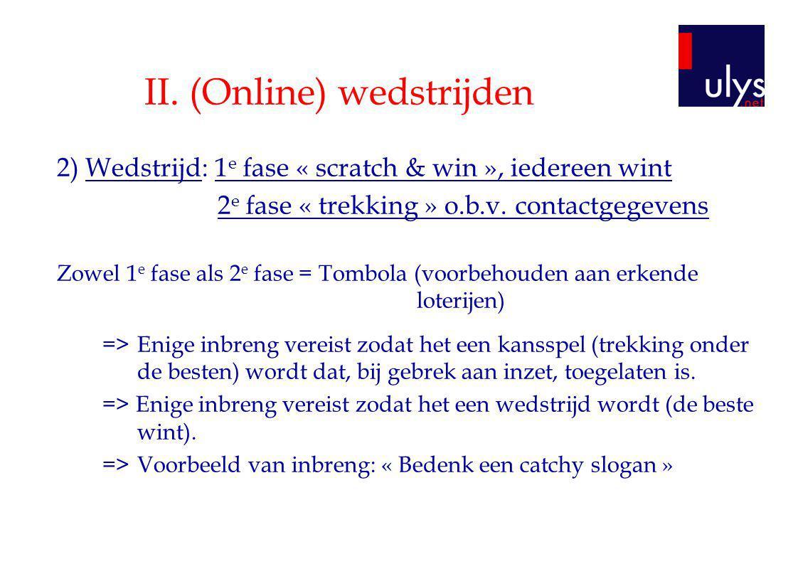 II.(Online) wedstrijden 3 ) Volgende wedstrijden: -« Enkel voor klanten-kopers ».
