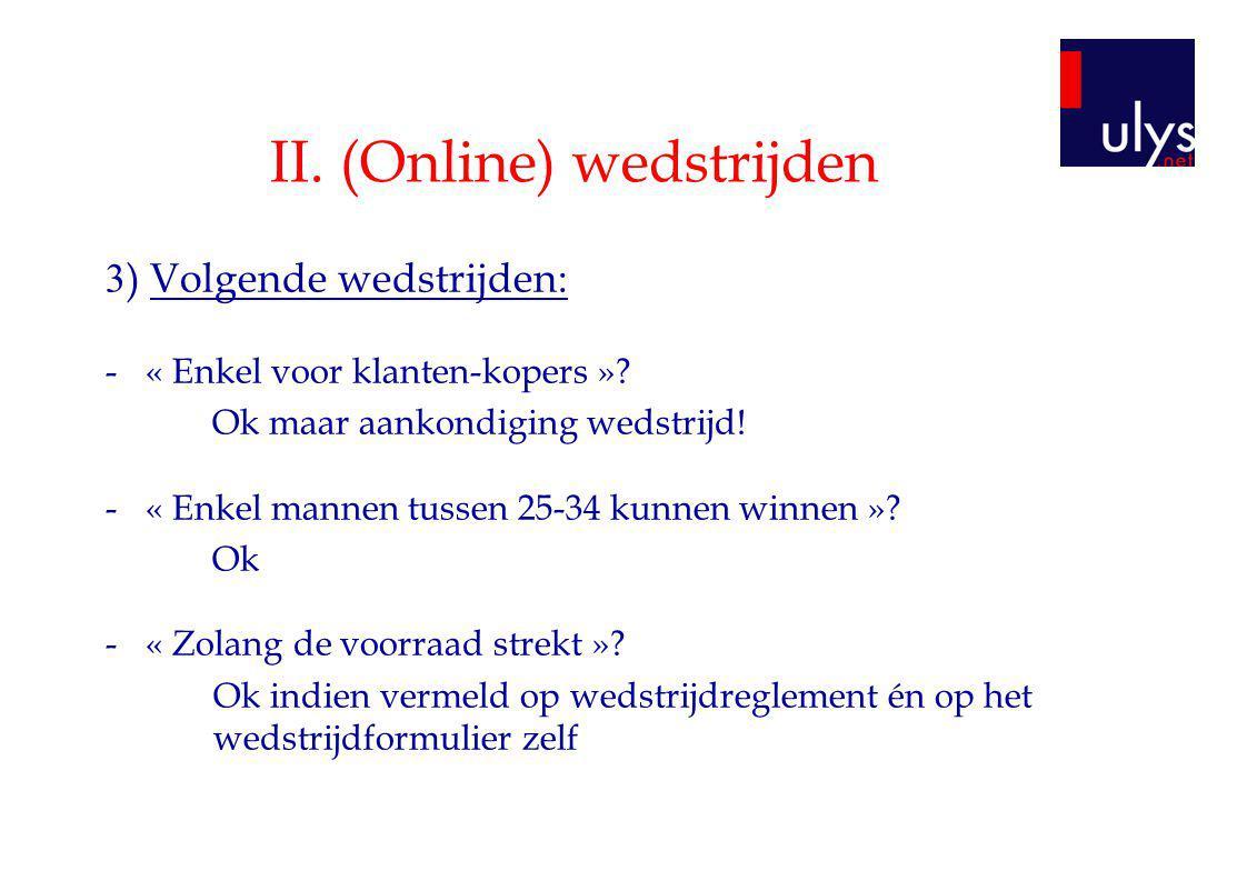 II. (Online) wedstrijden 3 ) Volgende wedstrijden: -« Enkel voor klanten-kopers »? Ok maar aankondiging wedstrijd! -« Enkel mannen tussen 25-34 kunnen