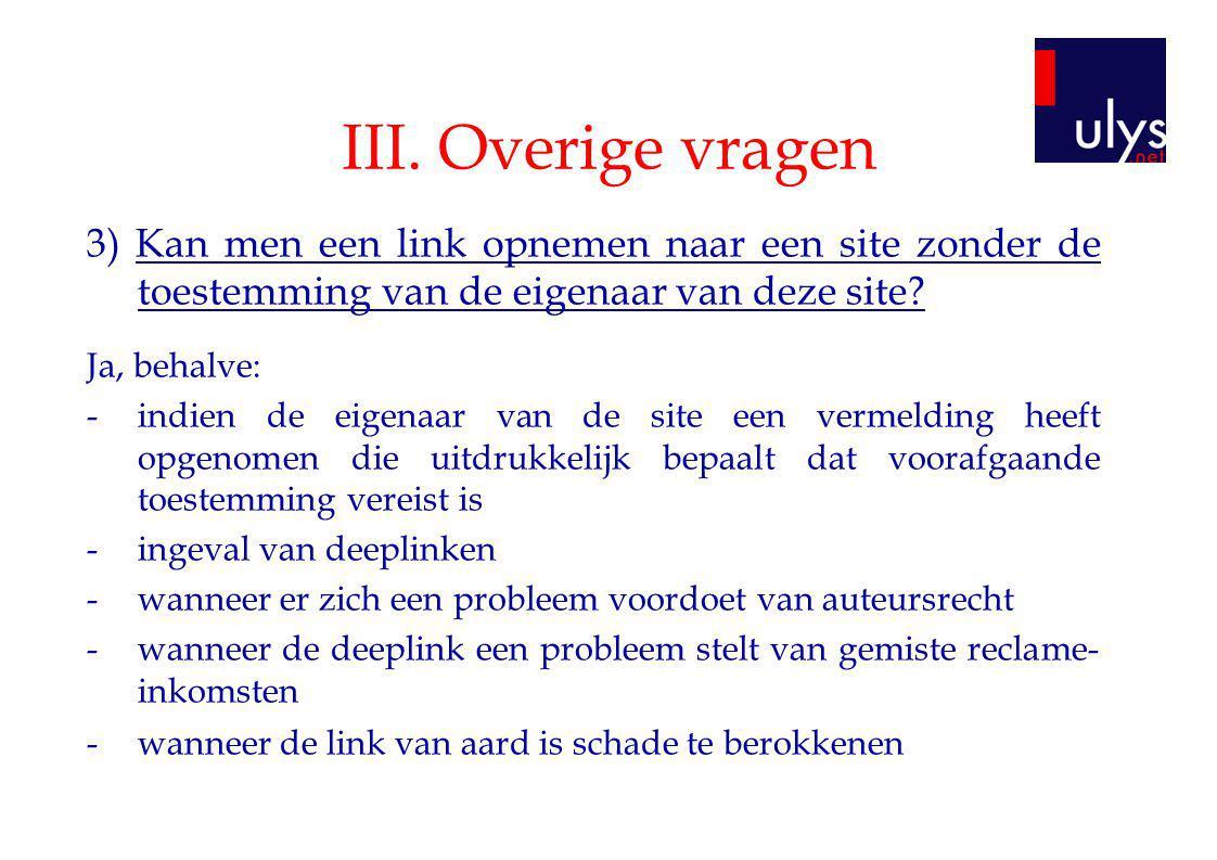 III. Overige vragen 3) Kan men een link opnemen naar een site zonder de toestemming van de eigenaar van deze site? Ja, behalve: -indien de eigenaar va