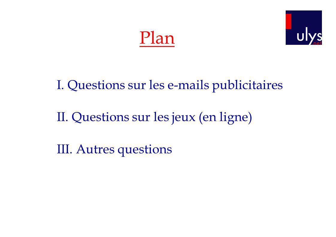 Plan I. Questions sur les e-mails publicitaires II. Questions sur les jeux (en ligne) III. Autres questions