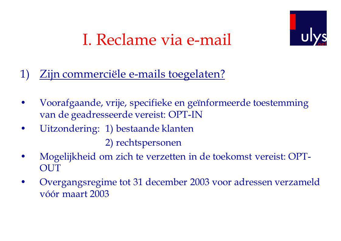 I. Reclame via e-mail 1)Zijn commerciële e-mails toegelaten? Voorafgaande, vrije, specifieke en geïnformeerde toestemming van de geadresseerde vereist