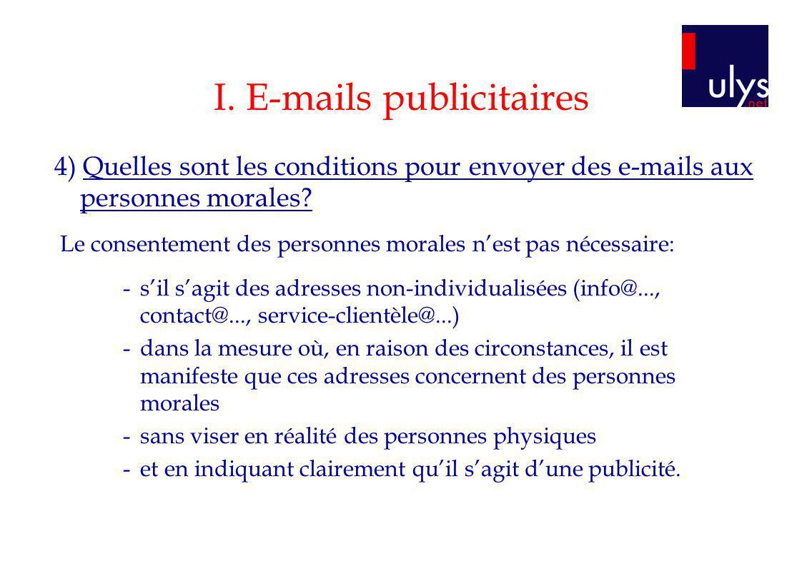 I. E-mails publicitaires 4) Quelles sont les conditions pour envoyer des e-mails aux personnes morales? Le consentement des personnes morales nest pas