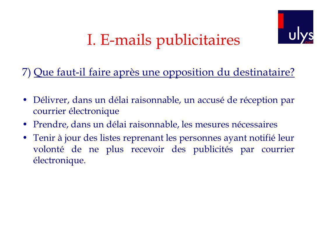 I. E-mails publicitaires 7) Que faut-il faire après une opposition du destinataire? Délivrer, dans un délai raisonnable, un accusé de réception par co