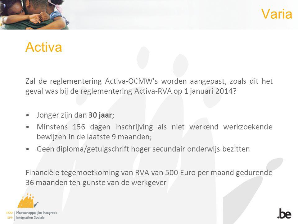 Varia Activa Zal de reglementering Activa-OCMW s worden aangepast, zoals dit het geval was bij de reglementering Activa-RVA op 1 januari 2014.