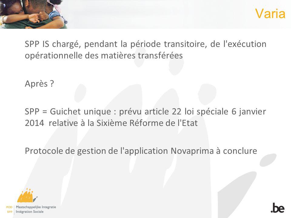 Varia SPP IS chargé, pendant la période transitoire, de l'exécution opérationnelle des matières transférées Après ? SPP = Guichet unique : prévu artic