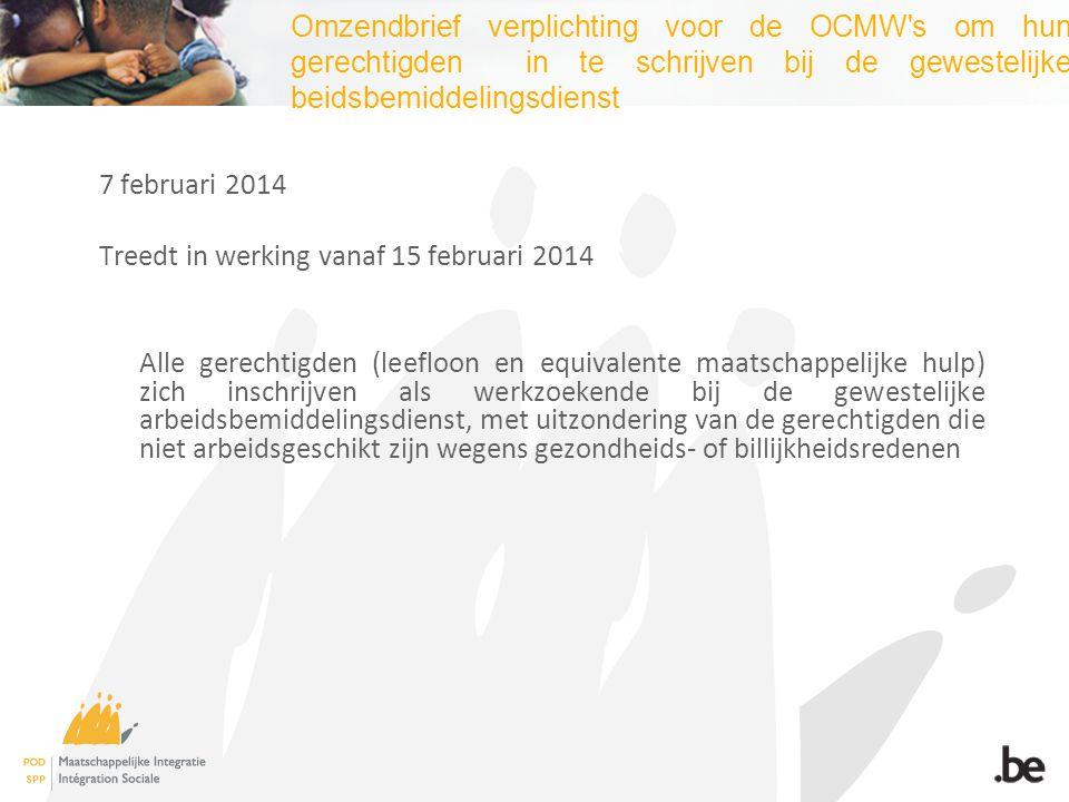 Omzendbrief verplichting voor de OCMW's om hun gerechtigden in te schrijven bij de gewestelijke beidsbemiddelingsdienst 7 februari 2014 Treedt in werk