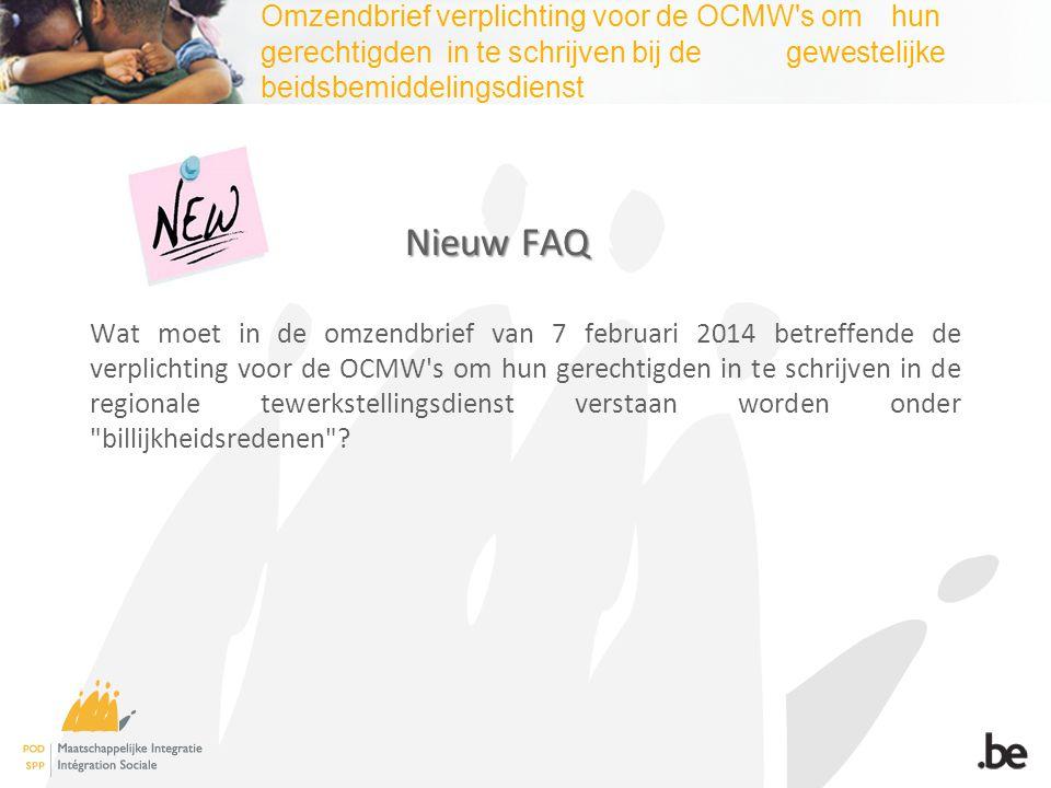 Omzendbrief verplichting voor de OCMW's om hun gerechtigden in te schrijven bij de gewestelijke beidsbemiddelingsdienst Nieuw FAQ Wat moet in de omzen