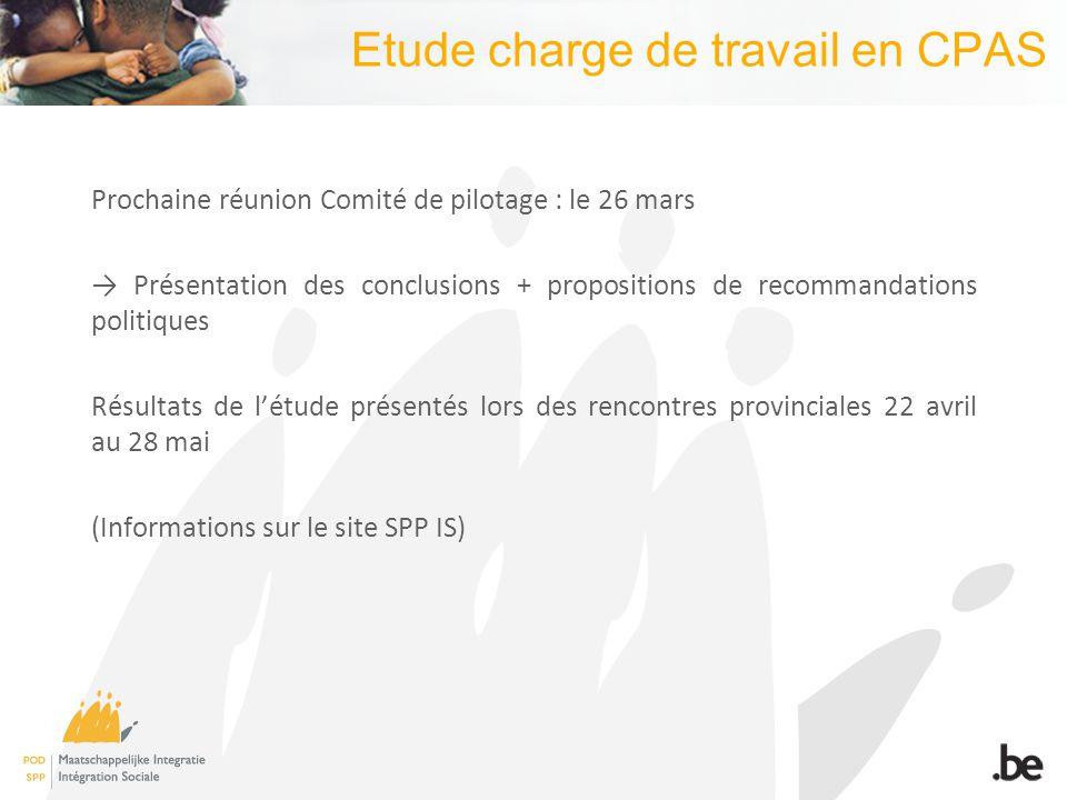 Etude charge de travail en CPAS Prochaine réunion Comité de pilotage : le 26 mars Présentation des conclusions + propositions de recommandations polit