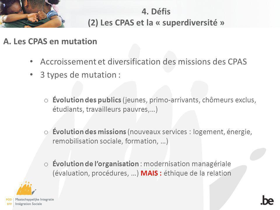A. Les CPAS en mutation Accroissement et diversification des missions des CPAS 3 types de mutation : o Évolution des publics (jeunes, primo-arrivants,