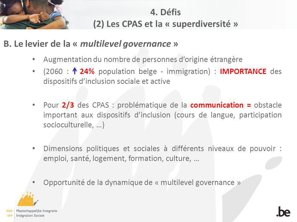 B. Le levier de la « multilevel governance » Augmentation du nombre de personnes dorigine étrangère (2060 : 24% population belge - immigration) : IMPO