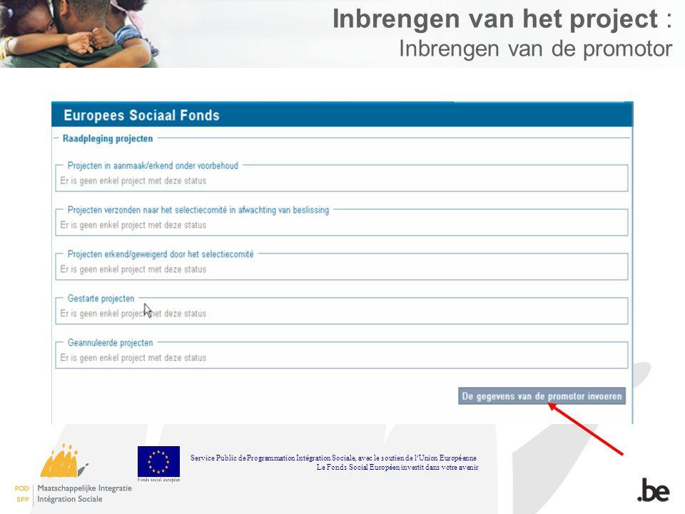 Inbrengen van het project : Inbrengen van de promotor Service Public de Programmation Int é gration Sociale, avec le soutien de l Union Europ é enne L