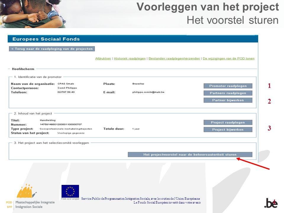 Voorleggen van het project Het voorstel sturen 1 2 3 4 Service Public de Programmation Int é gration Sociale, avec le soutien de l Union Europ é enne