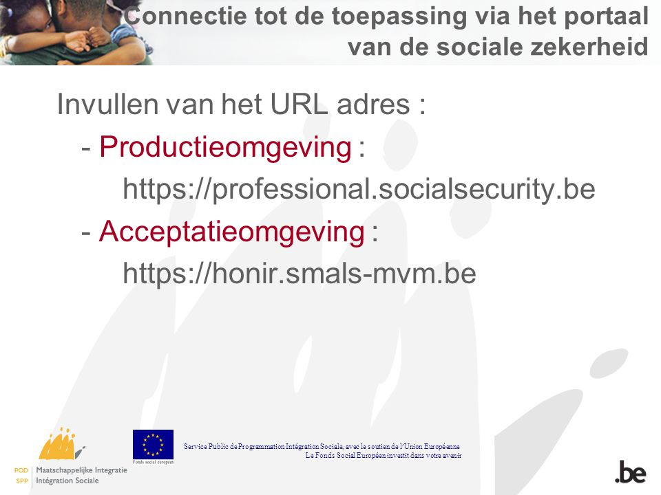 Connectie tot de toepassing via het portaal van de sociale zekerheid Invullen van het URL adres : - Productieomgeving : https://professional.socialsec