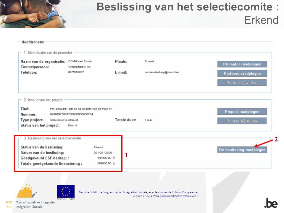 Beslissing van het selectiecomite : Erkend 1 2 Service Public de Programmation Int é gration Sociale, avec le soutien de l Union Europ é enne Le Fonds