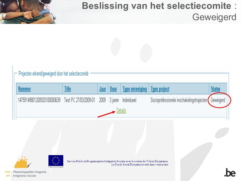 Beslissing van het selectiecomite : Geweigerd Service Public de Programmation Int é gration Sociale, avec le soutien de l Union Europ é enne Le Fonds Social Europ é en investit dans votre avenir