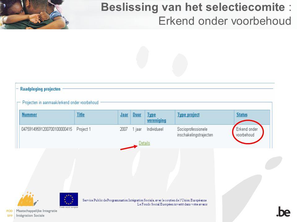 Beslissing van het selectiecomite : Erkend onder voorbehoud Service Public de Programmation Int é gration Sociale, avec le soutien de l Union Europ é
