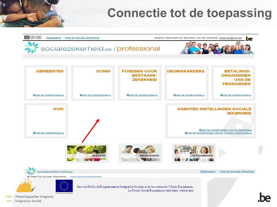 Connectie tot de toepassing Service Public de Programmation Int é gration Sociale, avec le soutien de l Union Europ é enne Le Fonds Social Europ é en investit dans votre avenir