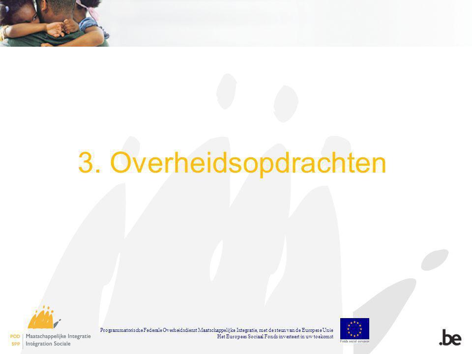 3. Overheidsopdrachten Programmatorische Federale Overheidsdienst Maatschappelijke Integratie, met de steun van de Europese Unie Het Europees Sociaal