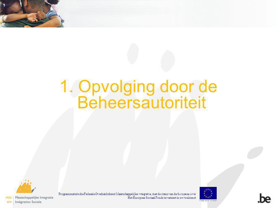 1. Opvolging door de Beheersautoriteit Programmatorische Federale Overheidsdienst Maatschappelijke Integratie, met de steun van de Europese Unie Het E