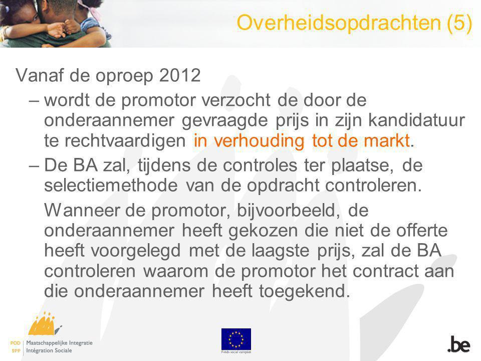 Overheidsopdrachten (5) Vanaf de oproep 2012 –wordt de promotor verzocht de door de onderaannemer gevraagde prijs in zijn kandidatuur te rechtvaardigen in verhouding tot de markt.