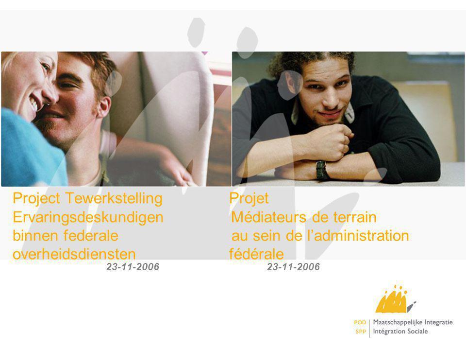 Project Tewerkstelling Projet Ervaringsdeskundigen Médiateurs de terrain binnen federale au sein de ladministration overheidsdiensten fédérale 23-11-2006