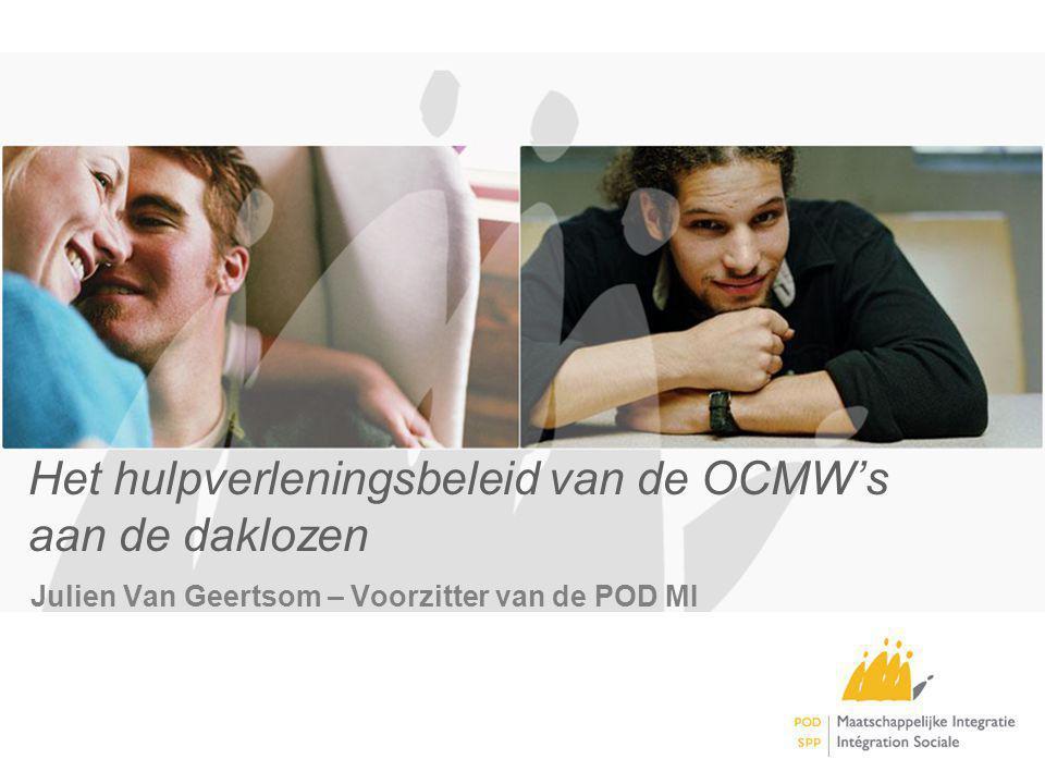 Het hulpverleningsbeleid van de OCMWs aan de daklozen Julien Van Geertsom – Voorzitter van de POD MI