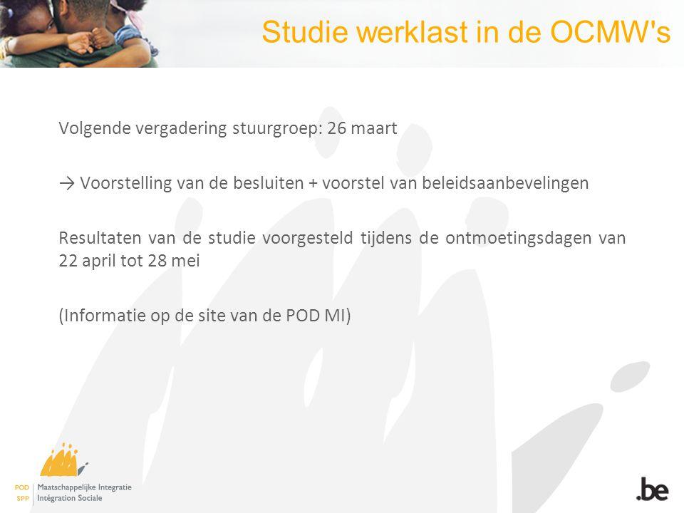 Studie werklast in de OCMW s Volgende vergadering stuurgroep: 26 maart Voorstelling van de besluiten + voorstel van beleidsaanbevelingen Resultaten van de studie voorgesteld tijdens de ontmoetingsdagen van 22 april tot 28 mei (Informatie op de site van de POD MI)