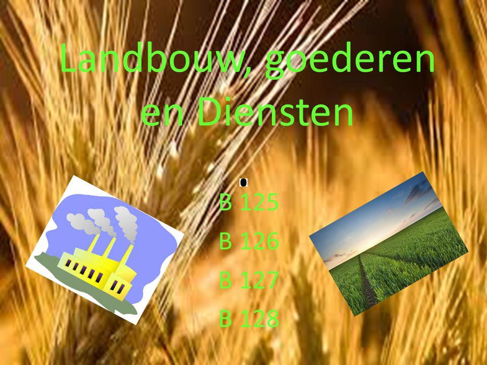 Landbouw, goederen en Diensten B 125 B 126 B 127 B 128