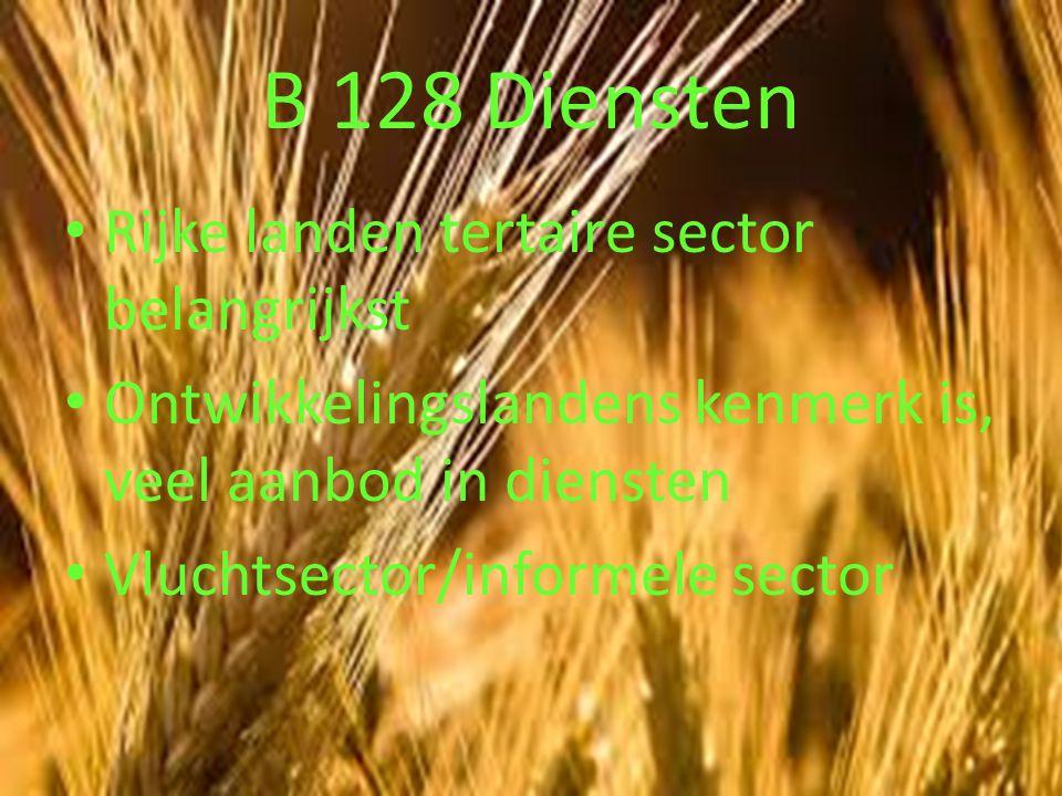 B 128 Diensten Rijke landen tertaire sector belangrijkst Ontwikkelingslandens kenmerk is, veel aanbod in diensten Vluchtsector/informele sector