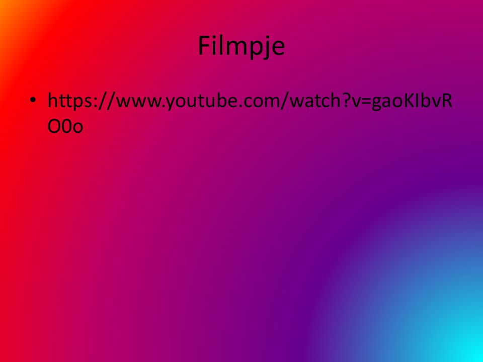 Filmpje https://www.youtube.com/watch v=gaoKIbvR O0o