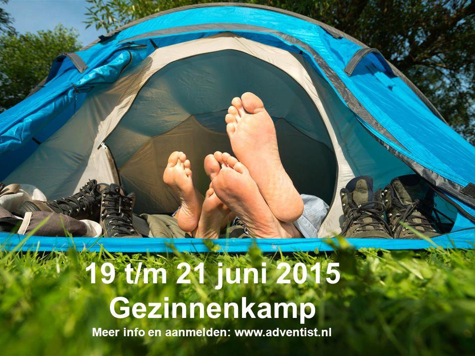 19 t/m 21 juni 2015 Gezinnenkamp Meer info en aanmelden: www.adventist.nl