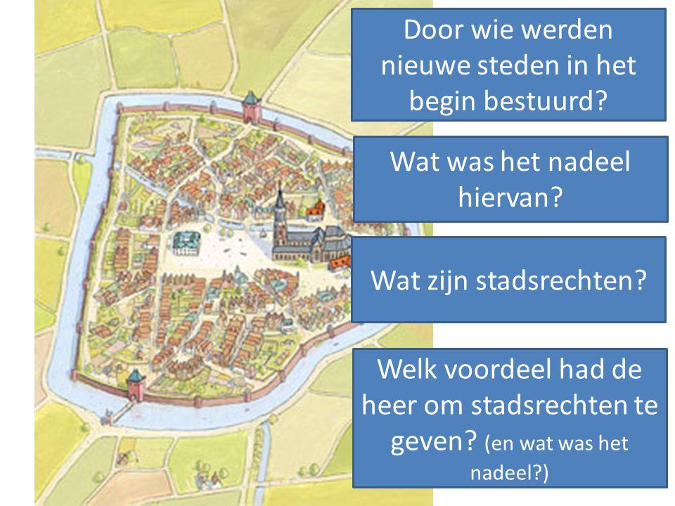 Wat zijn stadsrechten? Door wie werden nieuwe steden in het begin bestuurd? Wat was het nadeel hiervan? Welk voordeel had de heer om stadsrechten te g