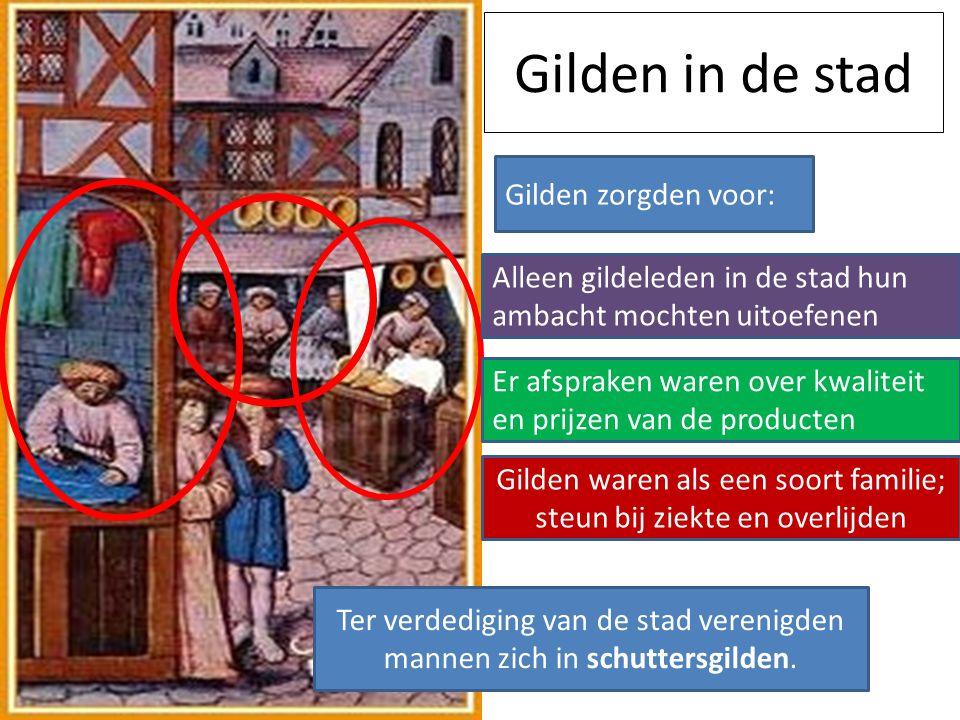 Gilden in de stad Gilden zorgden voor: Alleen gildeleden in de stad hun ambacht mochten uitoefenen Er afspraken waren over kwaliteit en prijzen van de