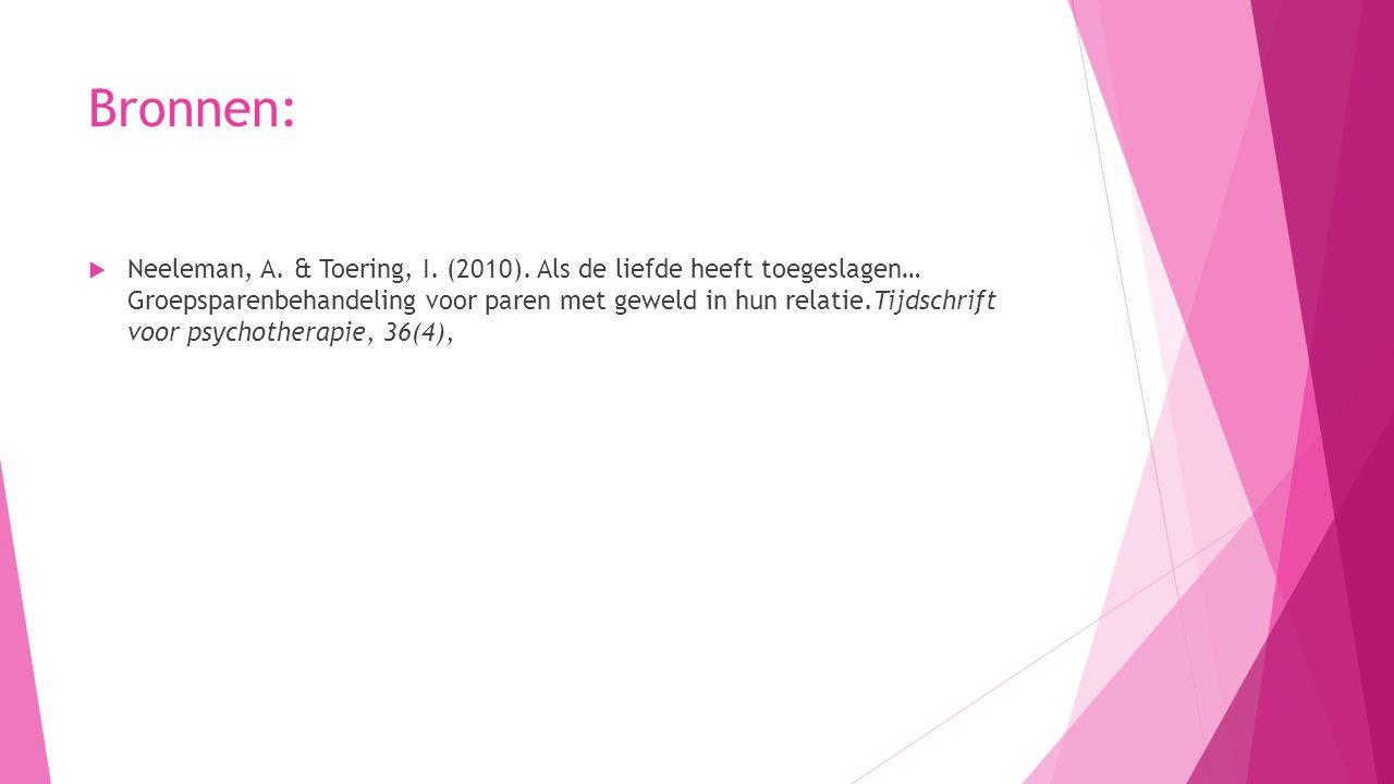 Bronnen:  Neeleman, A. & Toering, I. (2010). Als de liefde heeft toegeslagen… Groepsparenbehandeling voor paren met geweld in hun relatie.Tijdschrift