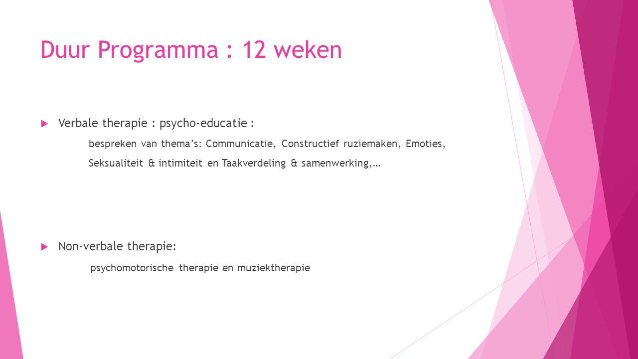 Duur Programma : 12 weken  Verbale therapie : psycho-educatie : bespreken van thema's: Communicatie, Constructief ruziemaken, Emoties, Seksualiteit &