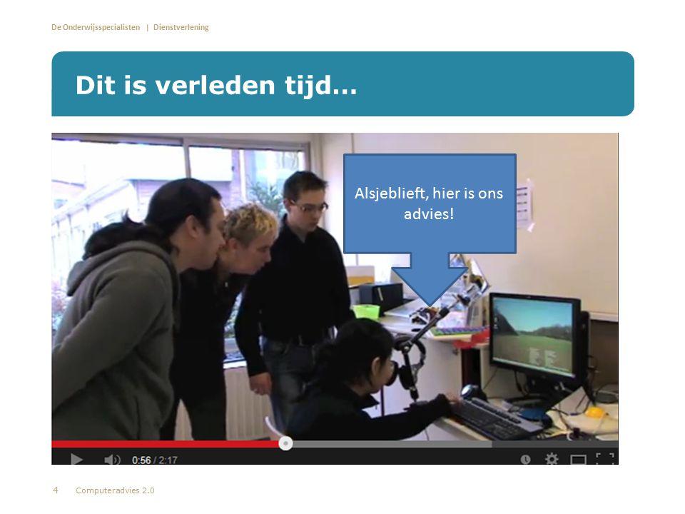 De Onderwijsspecialisten | Dienstverlening Dit is verleden tijd… Computeradvies 2.0 Alsjeblieft, hier is ons advies! 4