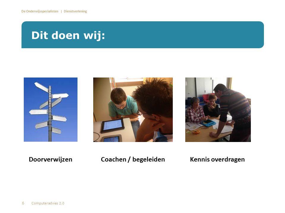 De Onderwijsspecialisten | Dienstverlening Dit doen wij: Computeradvies 2.0 6 DoorverwijzenCoachen / begeleidenKennis overdragen