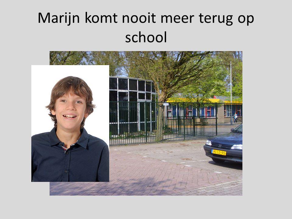 Marijn komt nooit meer terug op school