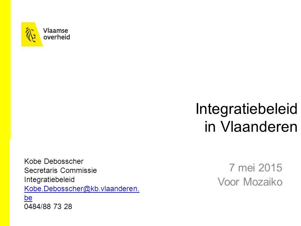Integratiebeleid in Vlaanderen 7 mei 2015 Voor Mozaiko Kobe Debosscher Secretaris Commissie Integratiebeleid Kobe.Debosscher@kb.vlaanderen.