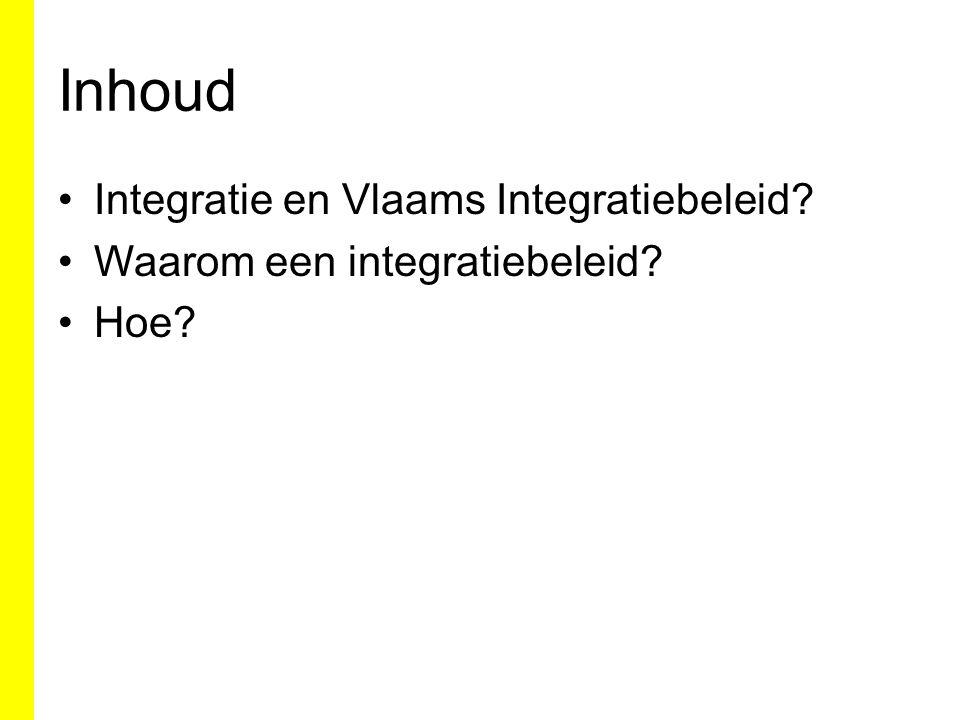 Inhoud Integratie en Vlaams Integratiebeleid Waarom een integratiebeleid Hoe