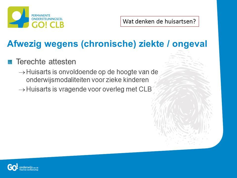 Terechte attesten  Huisarts is onvoldoende op de hoogte van de onderwijsmodaliteiten voor zieke kinderen  Huisarts is vragende voor overleg met CLB