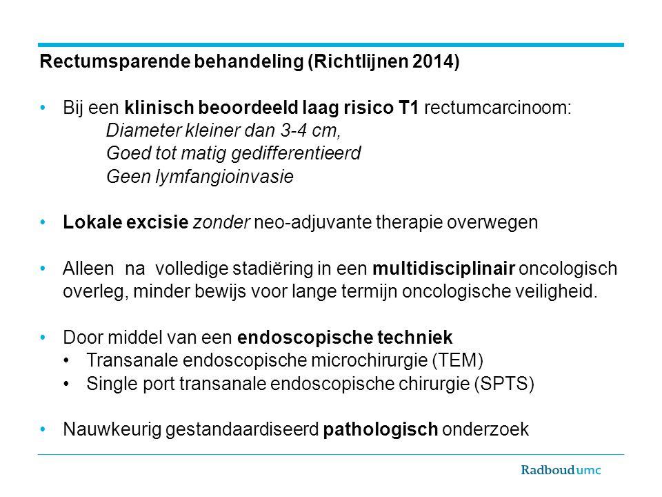 Rectumsparende behandeling (Richtlijnen 2014) Bij een klinisch beoordeeld laag risico T1 rectumcarcinoom: Diameter kleiner dan 3-4 cm, Goed tot matig