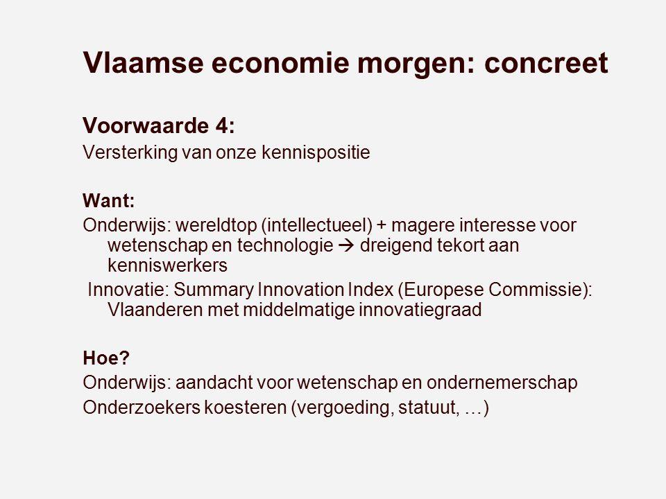 Vlaamse economie morgen: concreet Voorwaarde 4: Versterking van onze kennispositie Want: Onderwijs: wereldtop (intellectueel) + magere interesse voor