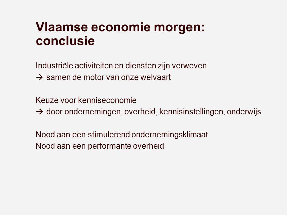 Vlaamse economie morgen: conclusie Industriële activiteiten en diensten zijn verweven  samen de motor van onze welvaart Keuze voor kenniseconomie  d
