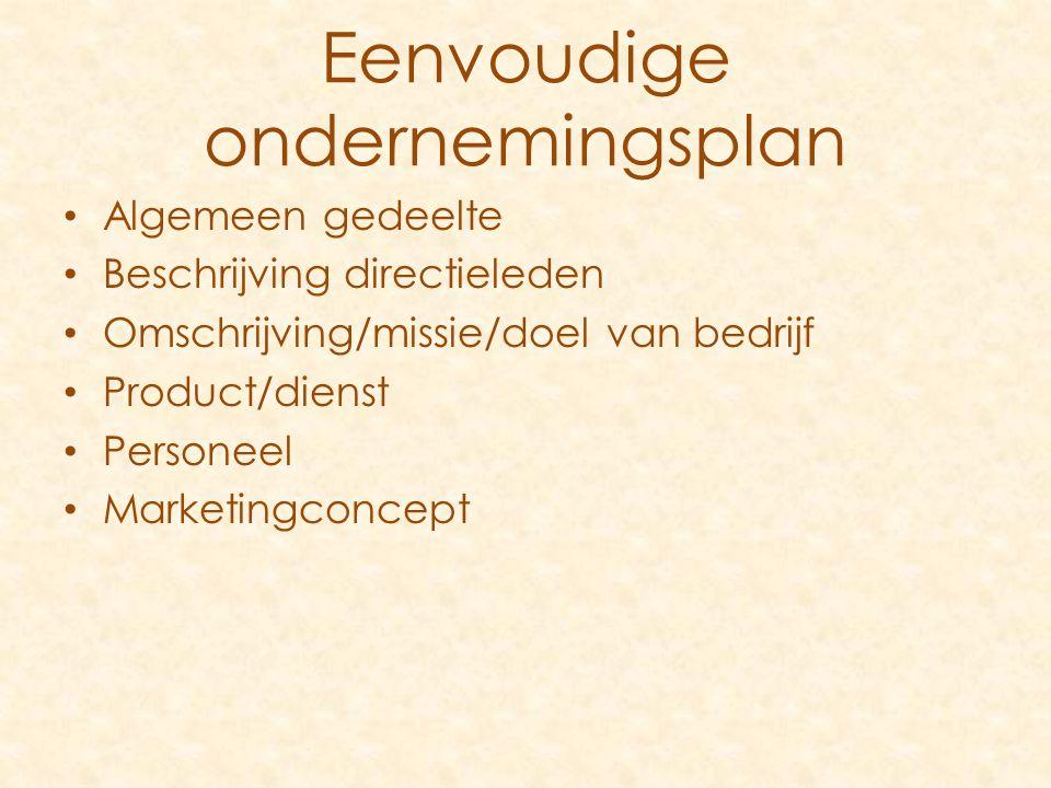 Algemeen gedeelte Beschrijving directieleden Omschrijving/missie/doel van bedrijf Product/dienst Personeel Marketingconcept Eenvoudige ondernemingsplan