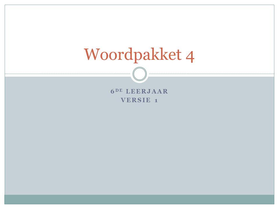 6 DE LEERJAAR VERSIE 1 Woordpakket 4