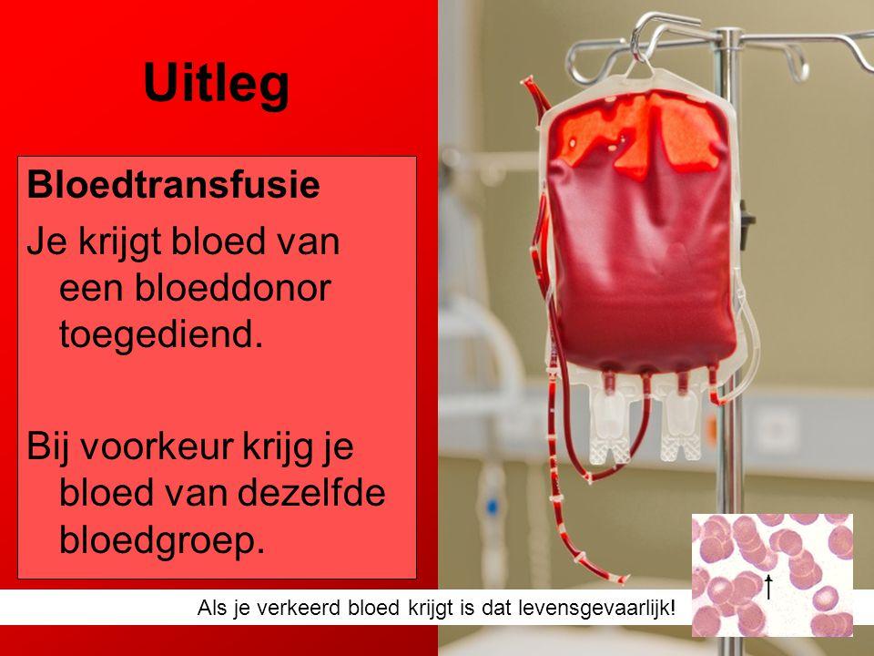 Uitleg Bloedtransfusie Je krijgt bloed van een bloeddonor toegediend. Bij voorkeur krijg je bloed van dezelfde bloedgroep. Als je verkeerd bloed krijg