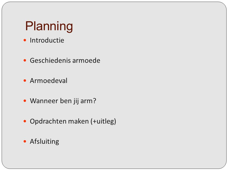 Planning Introductie Geschiedenis armoede Armoedeval Wanneer ben jij arm.
